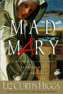 MAD MARY: A Bad Girl from Magdala Transformed at His Appearing
