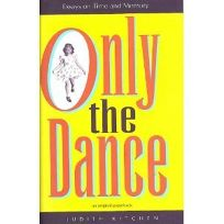 Only the Dance: Essays on Time and Memory