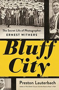 Nonfiction Book Review: Bluff City: The Secret Life of Photographer Ernest Withers by Preston Lauterbach. Norton, $27.95 (288p) ISBN 978-0-393-24792-3