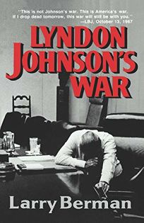 Lyndon Johnsons War: The Road to Stalemate in Vietnam