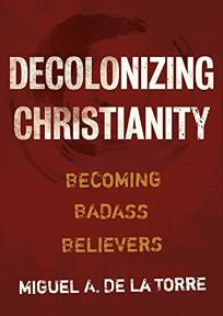 Decolonizing Christianity: Becoming Badass Believers