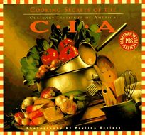 Cooking Secrets of the CIA: Favorite Recipes from the Culinary Institute