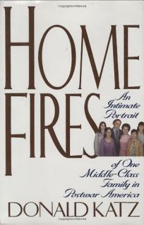 Home Fires: An Intimate Portrait of One Middle-Class Family in Postwar America