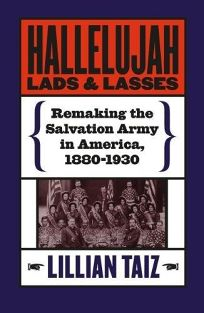 HALLELUJAH LADS AND LASSES: Remaking the Salvation Army in America