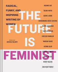 The Future Is Feminist: Radical