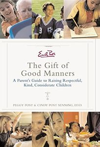 EMILY POSTS THE GIFT OF GOOD MANNERS: A Parents Guide to Raising Respectful