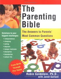 THE PARENTING BIBLE: The Answers to Parents Most Common Questions