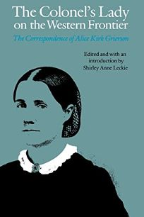 The Colonels Lady on the Western Frontier: The Correspondence of Alice Kirk Grierson