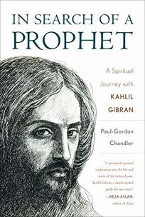 In Search of a Prophet: A Spiritual Journey with Kahlil Gibran