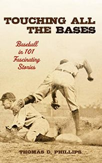 Touching All the Bases: Baseball in 101 Fascinating Stories