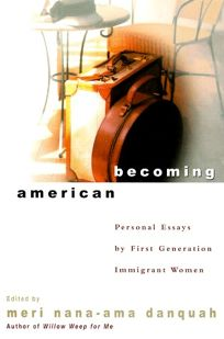Becoming American: Personal Essays by First Generation Immigrant Women