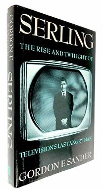 Serling: 2the Rise and Twilight of Televisions Last Angry Man
