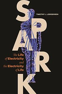 Spark: The Life of Electricity and the Electricity of Life
