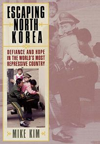 Escaping North Korea: Defiance and Hope in the World's Most Repressive Country