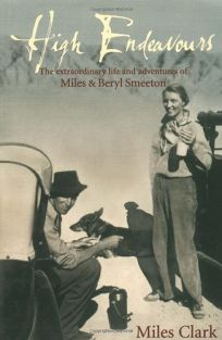 High Endeavours: The Extraordinary Life and Adventures of Miles and Beryl Smeeton