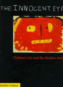 The Innocent Eye: Childrens Art and the Modern Artist