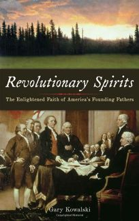 Revolutionary Spirits: The Enlightened Faith of Americas Founding Fathers