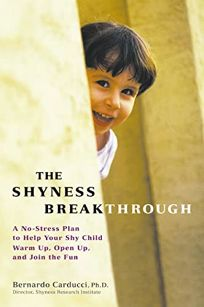 THE SHYNESS BREAKTHROUGH: A No-Stress Plan to Help Your Shy Child Warm Up