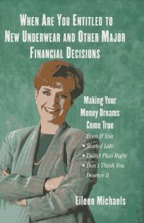 When Are You Entitled to New Underwear and Other Major Financial Decisions: Making Your Money Dreams Come True