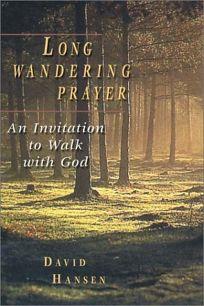 Long Wandering Prayer: An Invitation to Walk with God