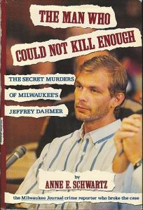 The Man Who Could Not Kill Enough: The Secret Murders of Milwaukees Jeffrey Dahmer