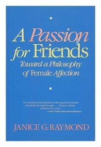 A Passion for Friends: Toward a Philosophy of Female Affection