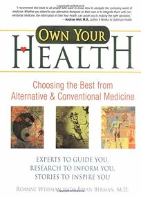 OWN YOUR HEALTH: Choosing the Best from Alternative & Conventional Medicine