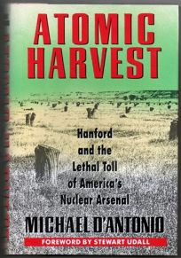 Atomic Harvest: Hanford and the Lethal Toll of Americas Nuclear Arsenal