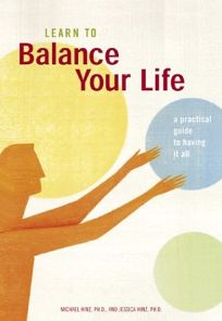 Learn to Balance Your Life: A Practical Guide to Having It All