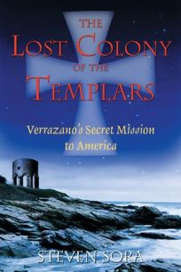 THE LOST COLONY OF THE TEMPLARS: Verrazanos Secret Mission to America