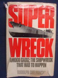Superwreck: Amoco Cadiz; The Shipwreck That Had to Happen