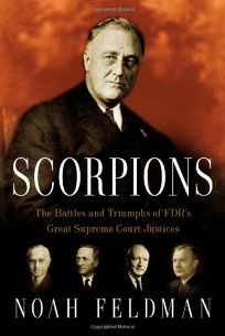 Scorpions: The Battles and Triumphs of FDRs Great Supreme Court Justices