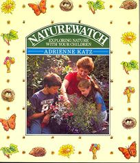 Naturewatch: Exploring Nature with Your Children