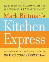 Mark Bittmans Kitchen Express: 101 Fast