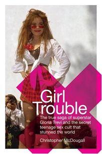 GIRL TROUBLE: The True Saga of Superstar Gloria Trevi