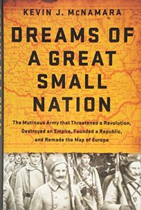 Dreams of a Great Small Nation: The Mutinous Army that Threatened a Revolution