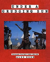Under a Grudging Sun: Photographs from Haiti Libere