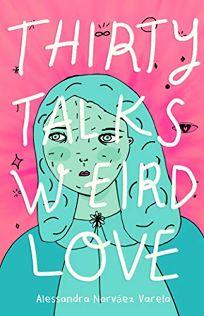 Thirty Talks Weird Love