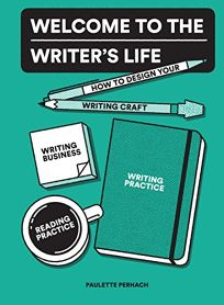 Welcome to the Writer's Life: How to Design Your Writing Craft
