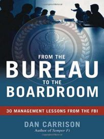 Lessons from the Bureau to the Boardroom: 30 Management Lessons from the FBI