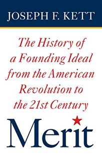 Merit: The History of a Founding Ideal from the American Revolution to the 21st Century