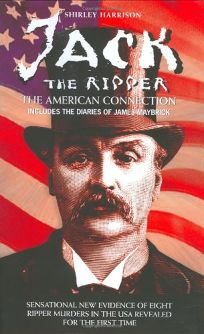 Jack the Ripper: The American Connection: Includes the Diaries of James Maybrick