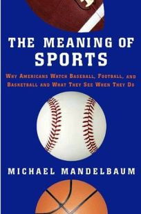 The Meaning of Sports: Why Americans Watch Baseball