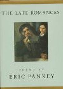 The Late Romances: Poems