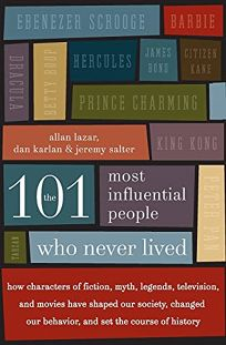 The 101 Most Influential People Who Never Lived: How Characters of Fiction