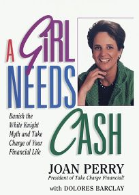 A Girl Needs Cash: How to Take Charge of Your Financial Life