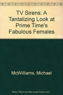 TV Sirens: A Tantalizing Look at Prime Times Fabulous Females