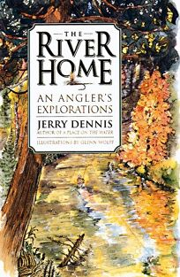The River Home: An Anglers Explorations