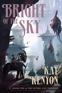 Bright of the Sky: Book One of the Entire and the Rose