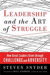 Leadership and the Art of Struggle: How Great Leaders Grow Through Challenge and Adversity%E2%80%A8